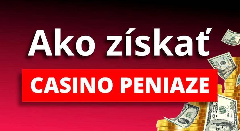 Ako získať peniaze casino